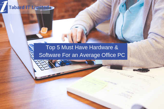 Top 5 Must Have Hardware & Software For an Average Office PC